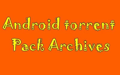 Android torrent Pack Archives