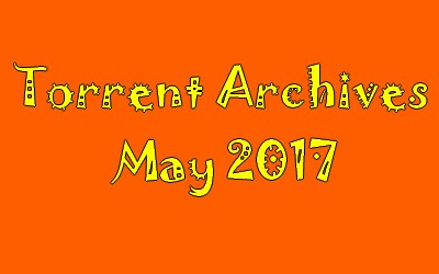 Torrent Archives May 2017