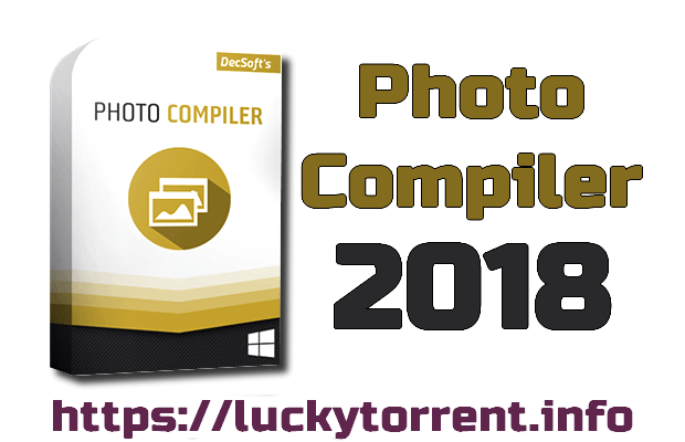 Photo of Photo Compiler 2018 Torrent