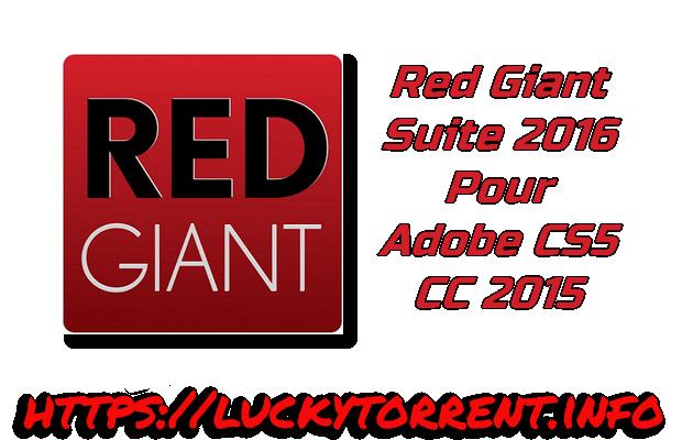 Red Giant Suite 2016 pour Adobe CS5 CC 2015 Torrent