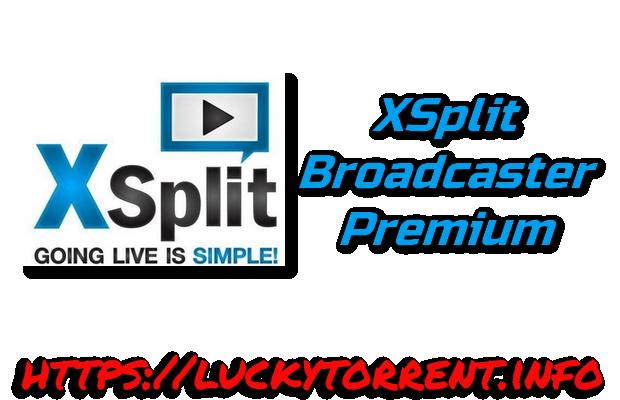 XSplit Broadcaster Premium Torrent