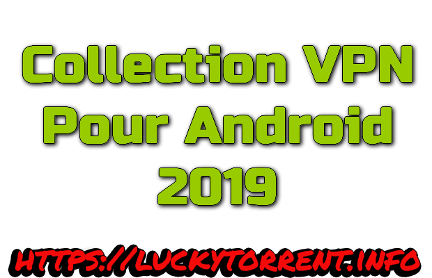 Collection VPN pour Android 2019 Torrent