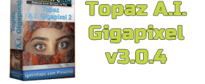 Topaz A.I. Gigapixel v3.0.4 Torrent