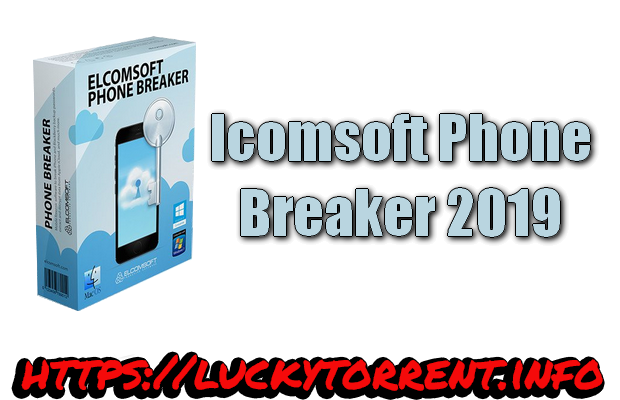 lcomsoft Phone Breaker 2019 Torrent