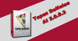 Topaz DeNoise AI 2.0.0.3 Torrent