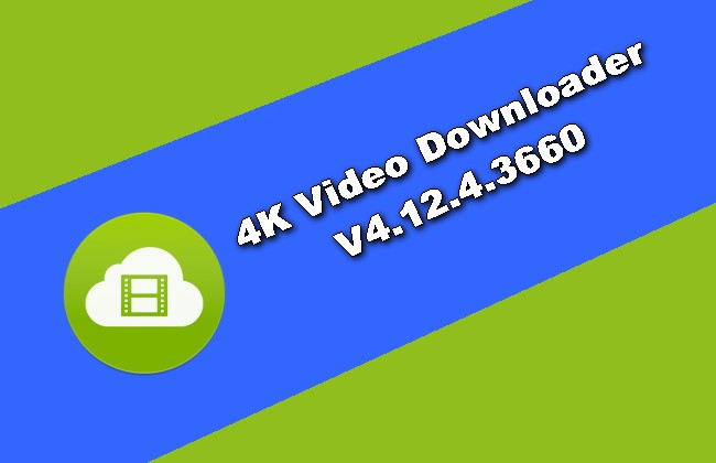 4K Video Downloader v4.12.4.3660