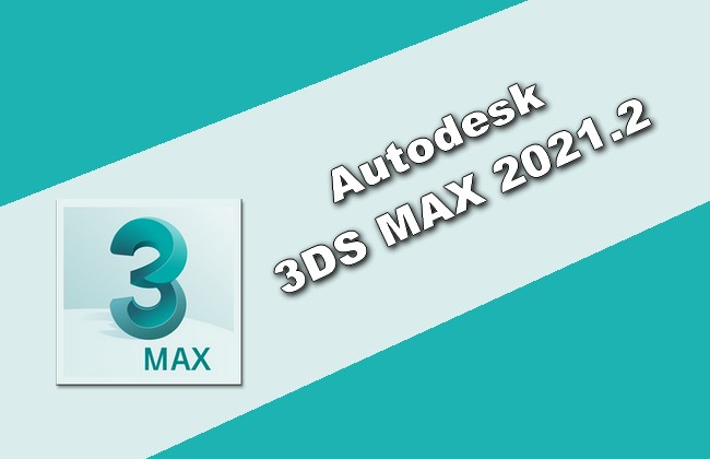 Autodesk 3DS MAX 2021.2 Torrent
