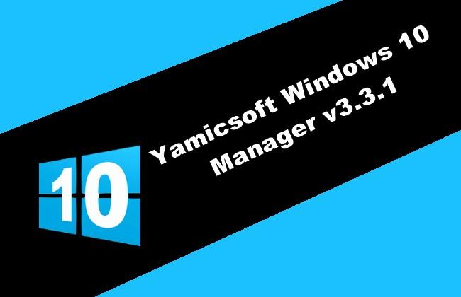 Yamicsoft Windows 10 Manager v3.3.1