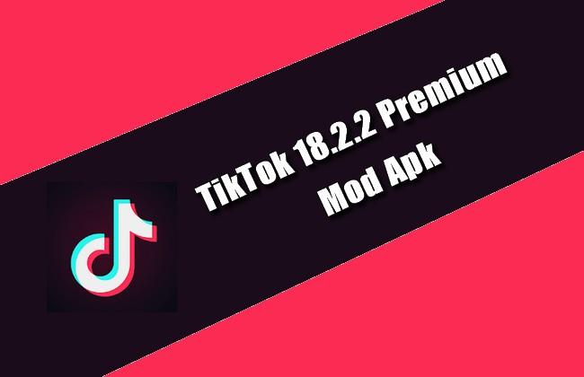 TikTok 18.2.2 Premium Mod Apk