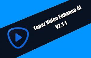 Topaz Video Enhance AI 2.1.1