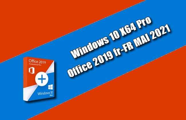Windows 10 X64 Pro Office 2019 fr-FR MAI 2021
