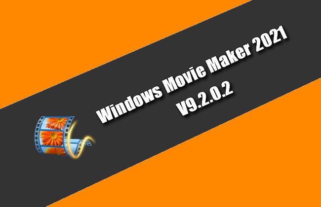 Windows Movie Maker 2021 v9.2.0.2